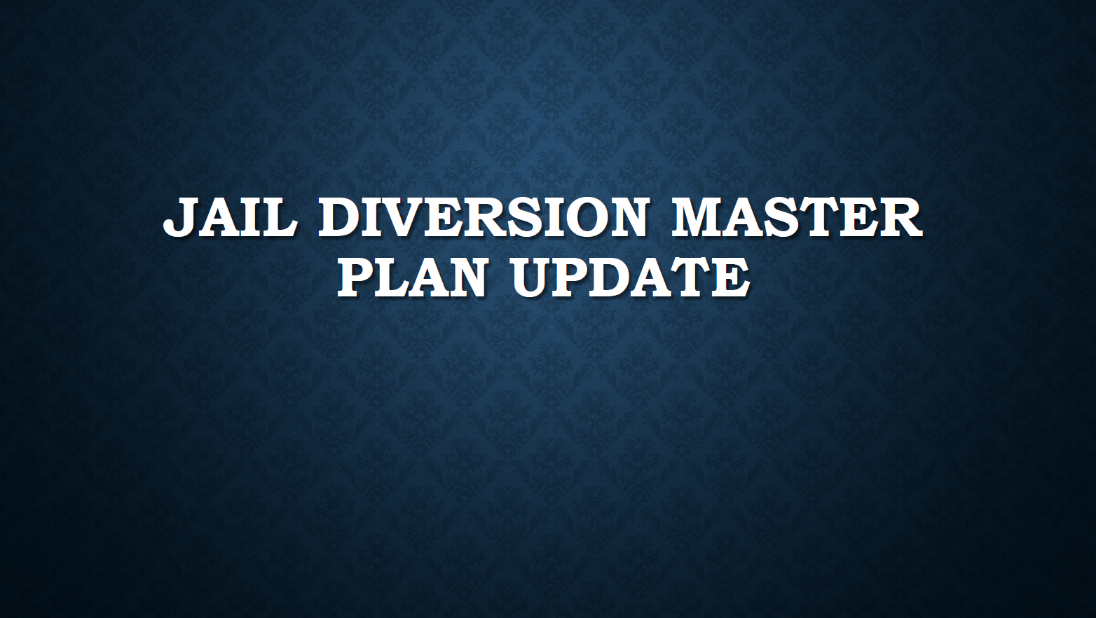 "Blue screen with text reading ""Jail Diversion Master Plan Update"""